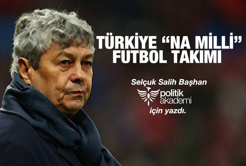 """Türkiye """"Na Milli"""" Futbol Takımı"""